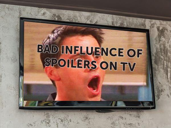 Bad Influence of Spoilers on TV